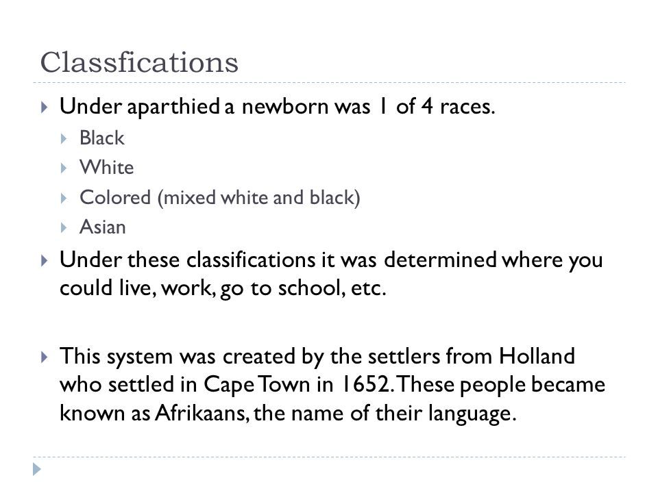Classfications Under aparthied a newborn was 1 of 4 races.