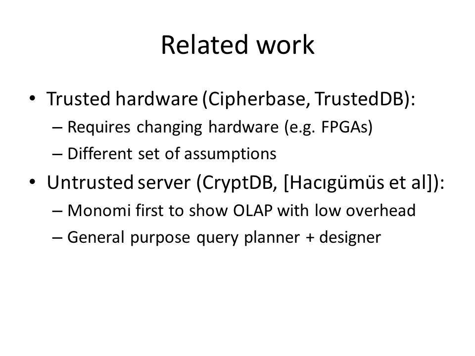 Related work Trusted hardware (Cipherbase, TrustedDB):