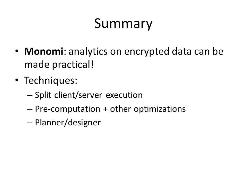 Summary Monomi: analytics on encrypted data can be made practical!