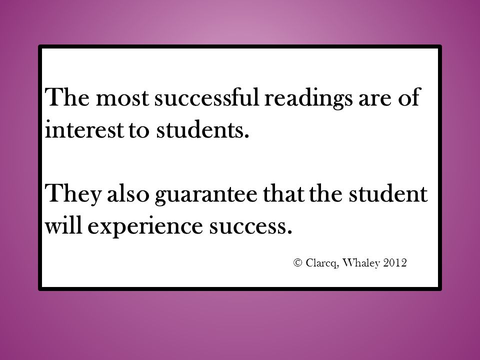 The most successful readings are of interest to students.