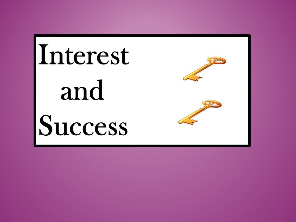Interest and Success
