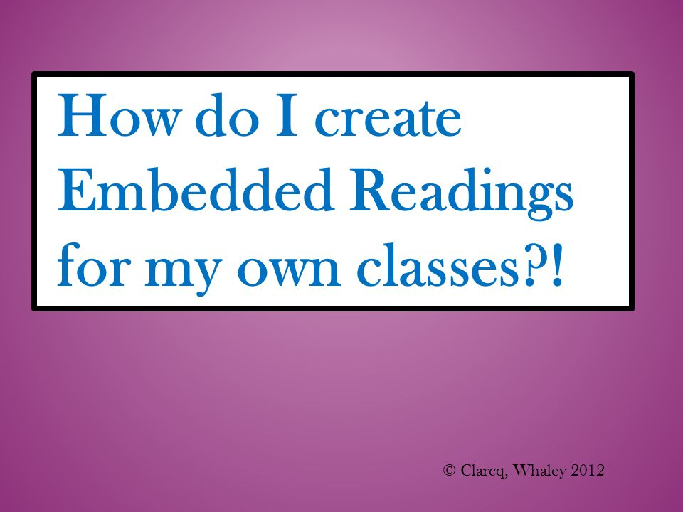 How do I create Embedded Readings for my own classes !