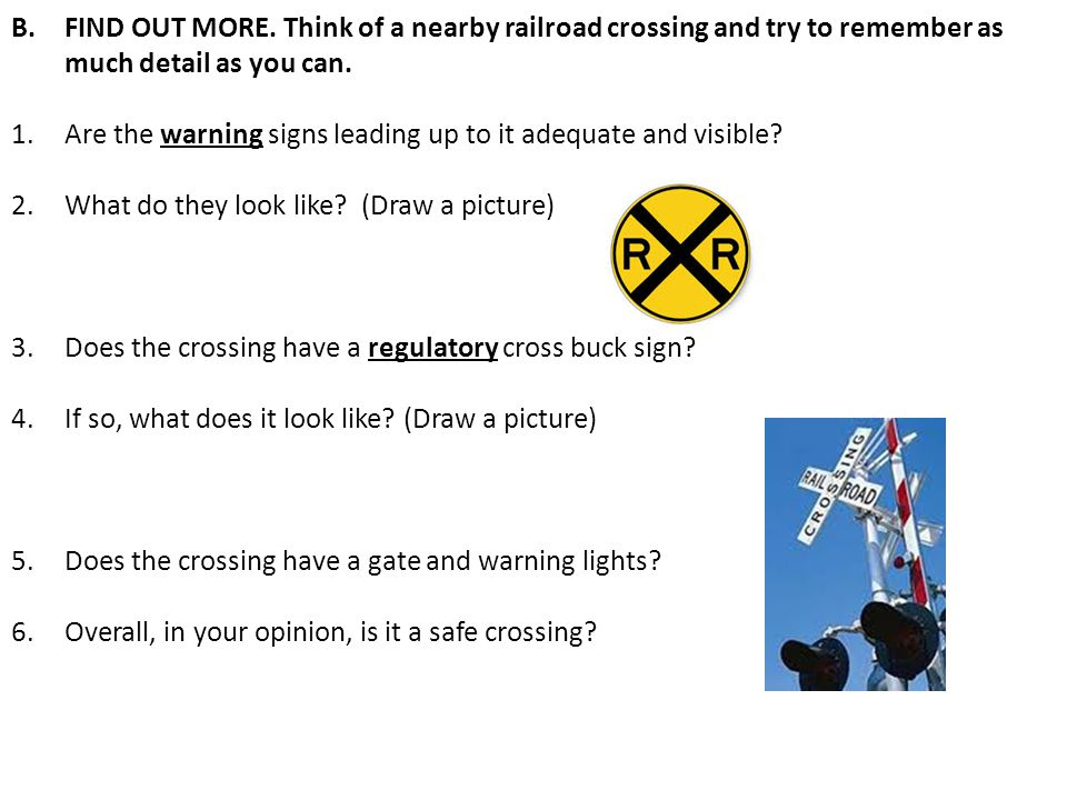 FIND OUT MORE. Think of a nearby railroad crossing and try to remember as much detail as you can.