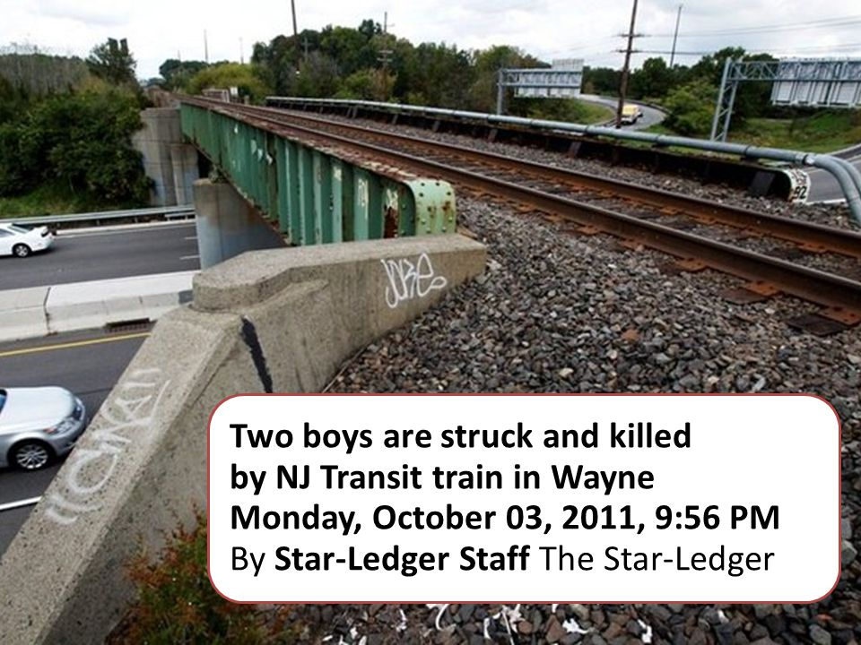 Two boys are struck and killed by NJ Transit train in Wayne Monday, October 03, 2011, 9:56 PM By Star-Ledger Staff The Star-Ledger