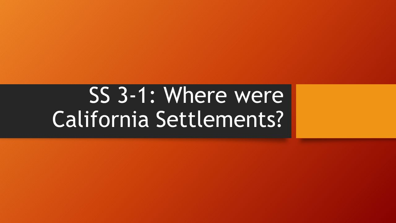 SS 3-1: Where were California Settlements