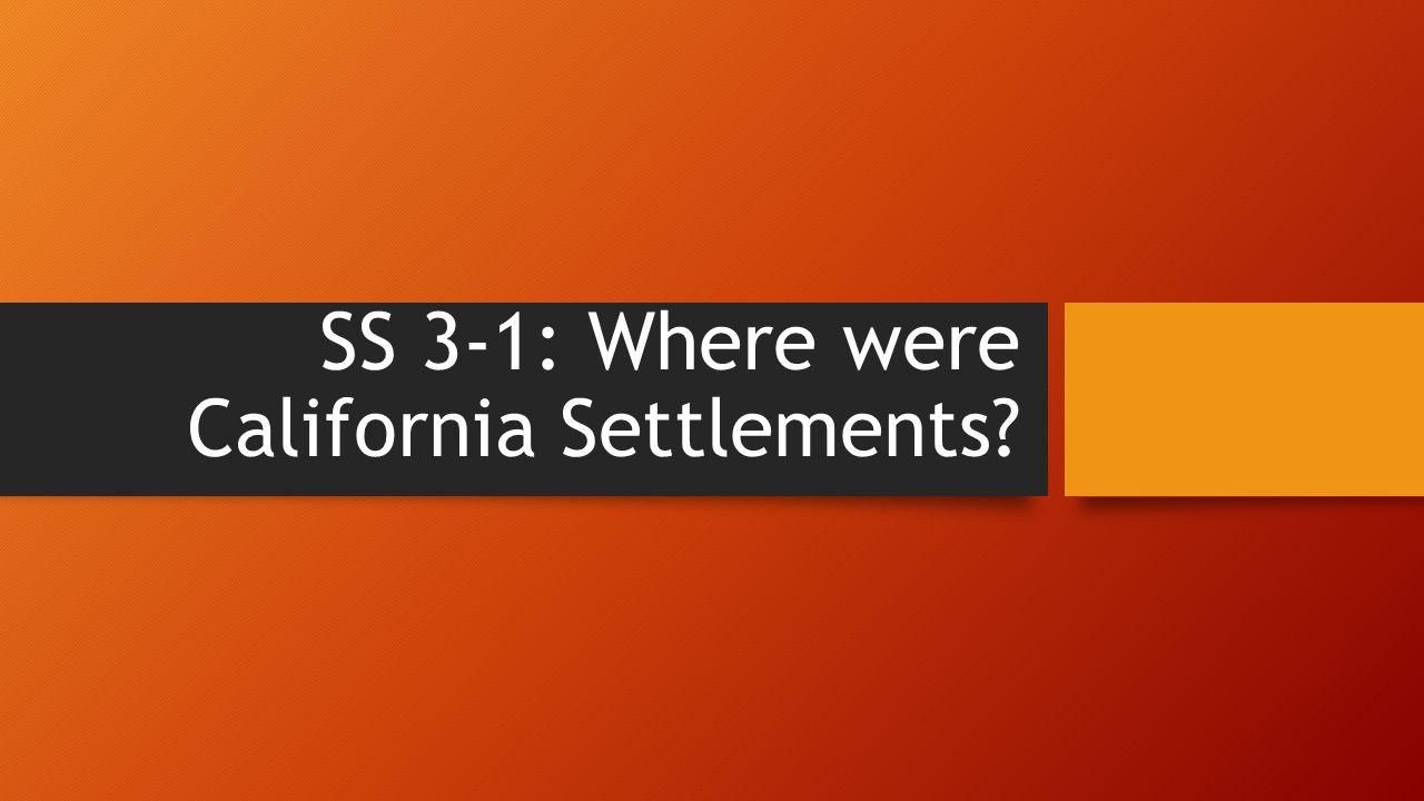SS 3-1: Where were California Settlements