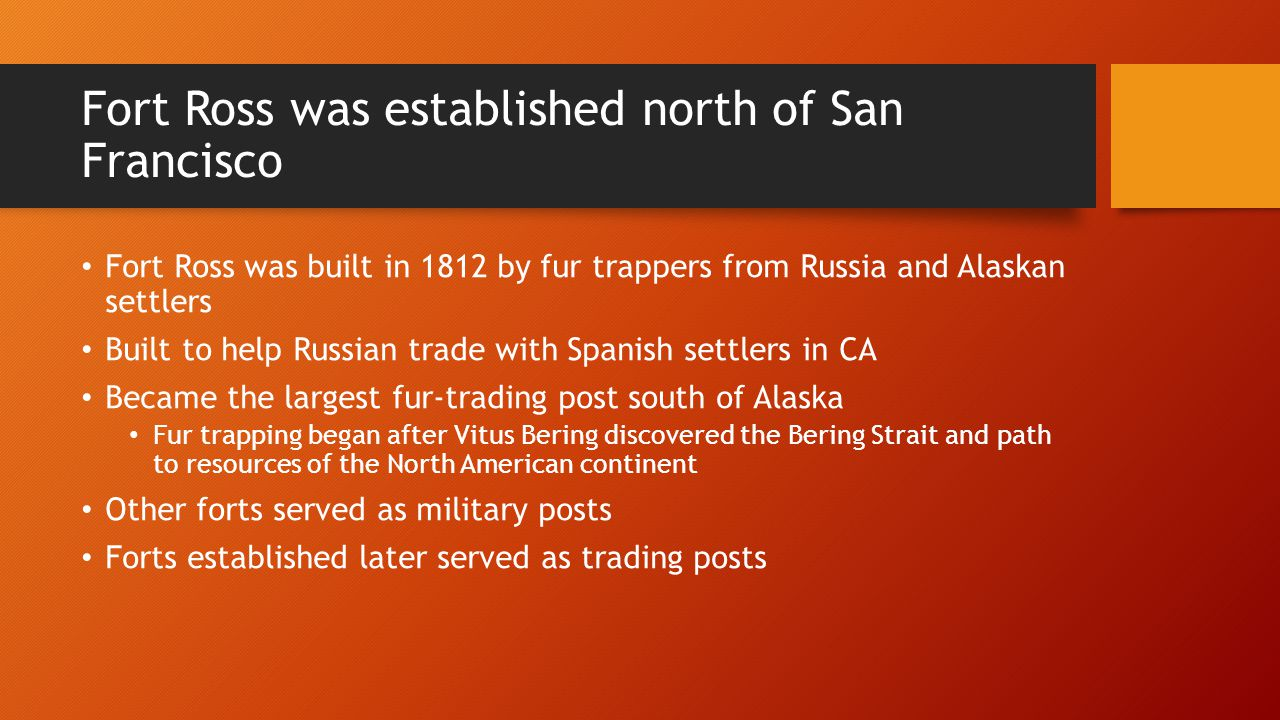 Fort Ross was established north of San Francisco