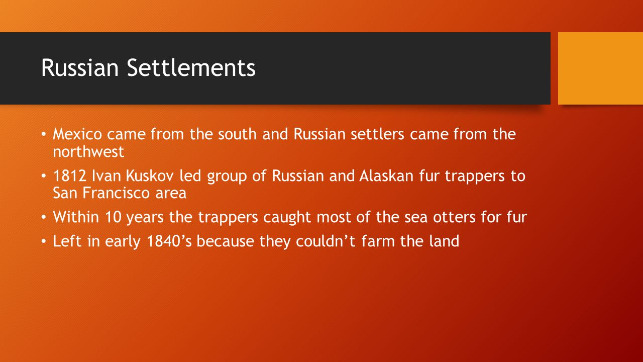 Russian Settlements Mexico came from the south and Russian settlers came from the northwest.