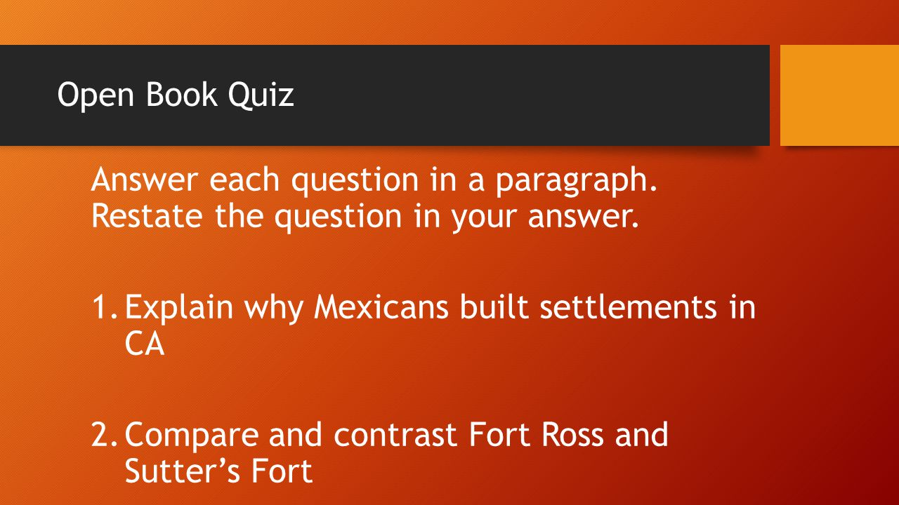 Open Book Quiz Answer each question in a paragraph. Restate the question in your answer. Explain why Mexicans built settlements in CA.