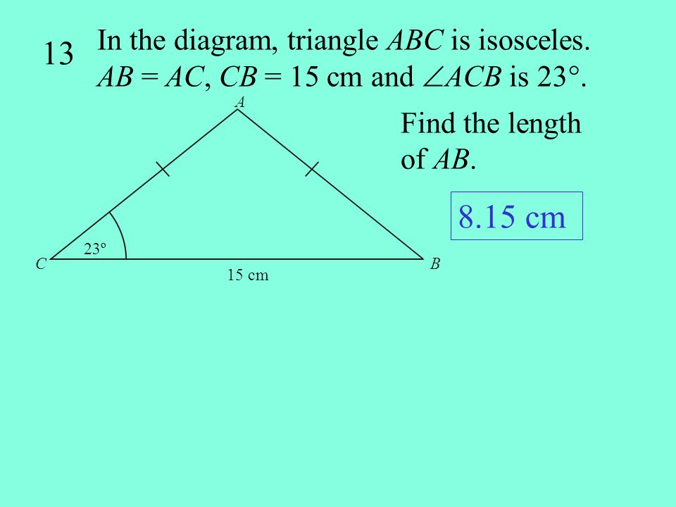 13 In the diagram, triangle ABC is isosceles. AB = AC, CB = 15 cm and ACB is 23°. A. C. B. 23º.