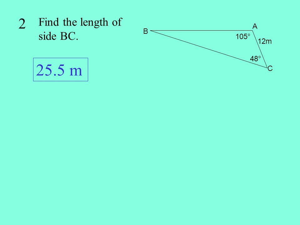 2 Find the length of side BC. 105° 48° C A B 12m 25.5 m