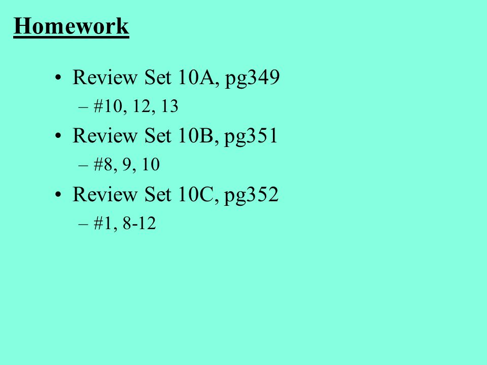 Homework Review Set 10A, pg349 Review Set 10B, pg351