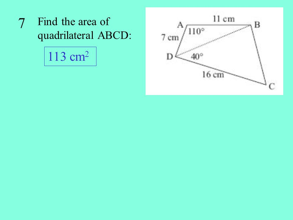 7 Find the area of quadrilateral ABCD: 113 cm2