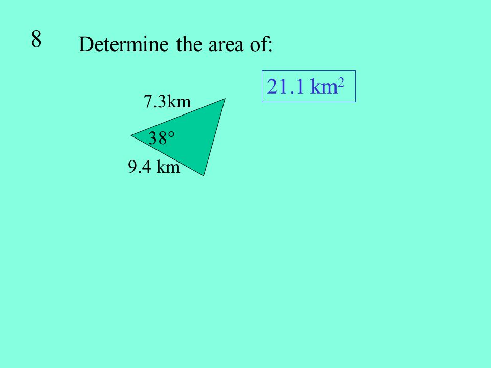8 Determine the area of: 21.1 km2 7.3km 38° 9.4 km