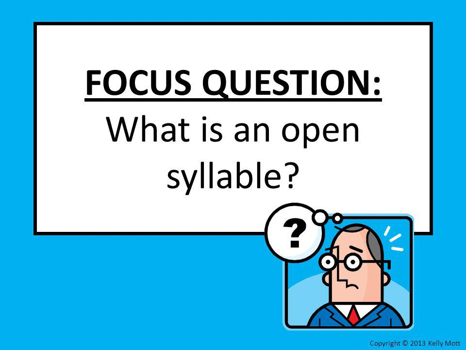 FOCUS QUESTION: What is an open syllable