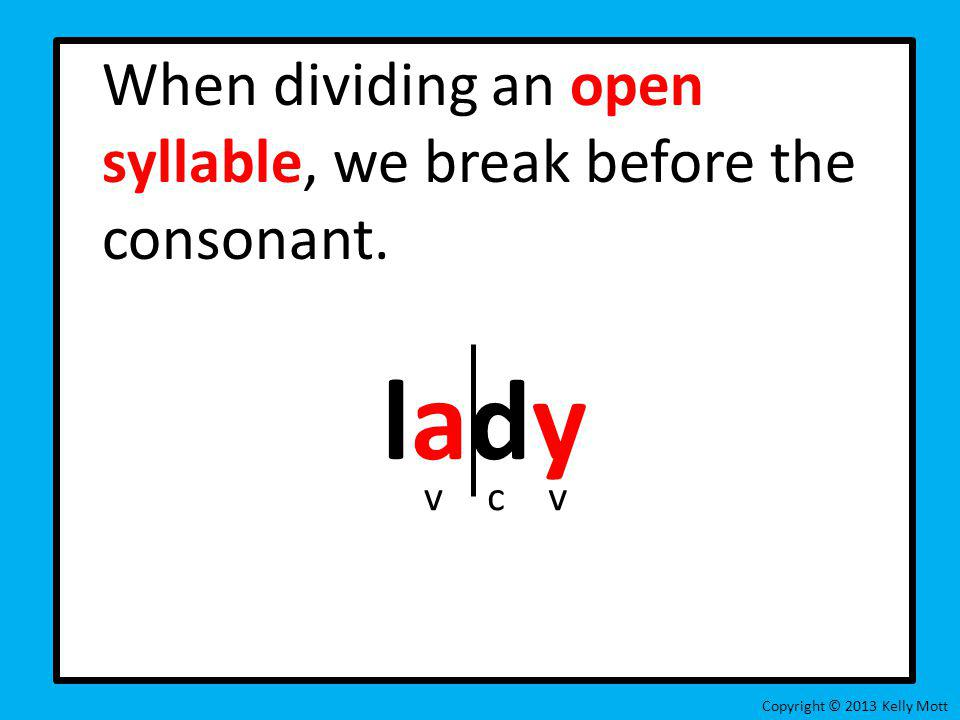 lady When dividing an open syllable, we break before the consonant. v