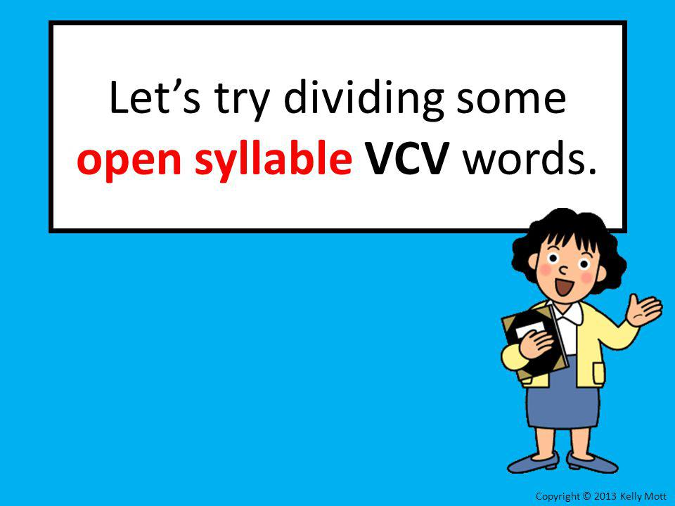Let's try dividing some open syllable VCV words.