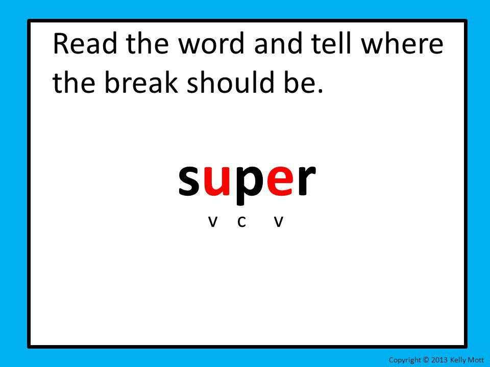 super Read the word and tell where the break should be. v c v