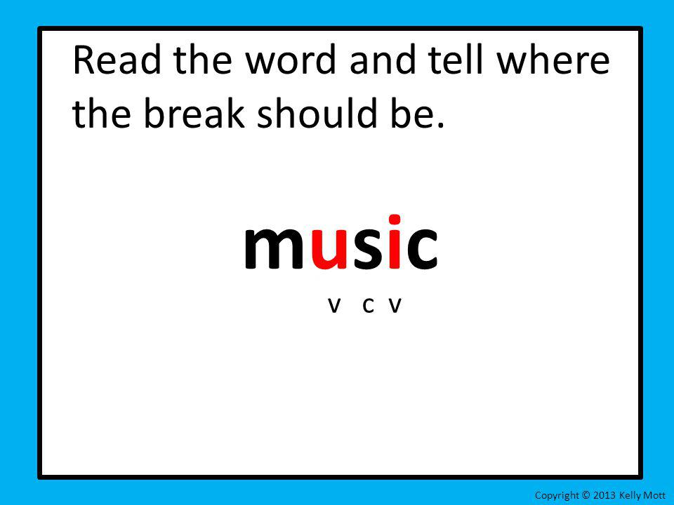 music Read the word and tell where the break should be. v c v