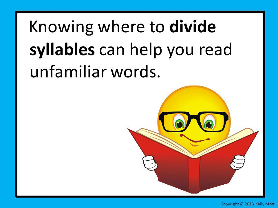 Knowing where to divide syllables can help you read unfamiliar words.