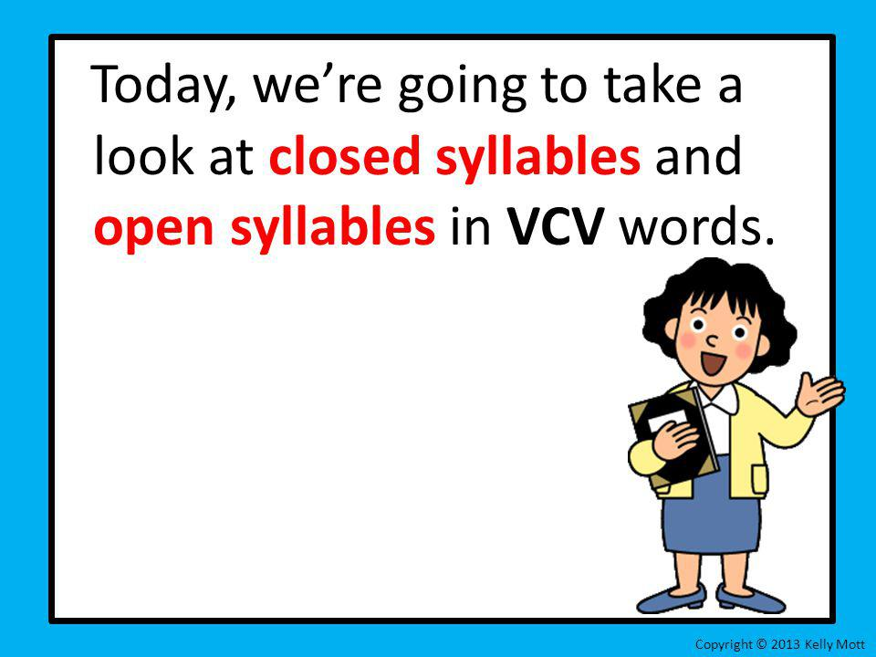 Today, we're going to take a look at closed syllables and open syllables in VCV words.