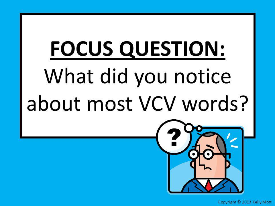 FOCUS QUESTION: What did you notice about most VCV words