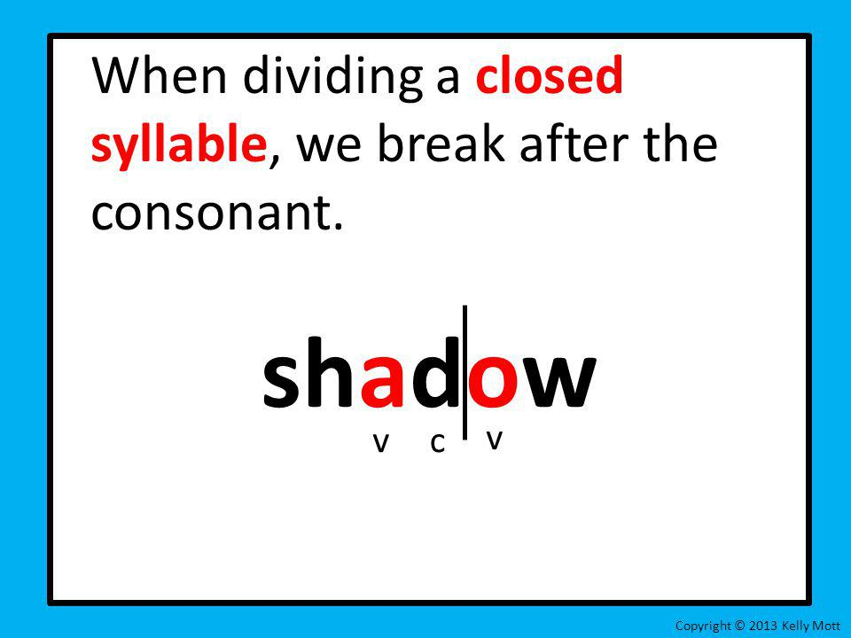 shadow When dividing a closed syllable, we break after the consonant.