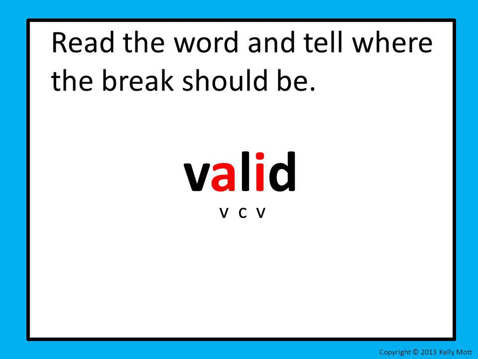 valid Read the word and tell where the break should be. v c v