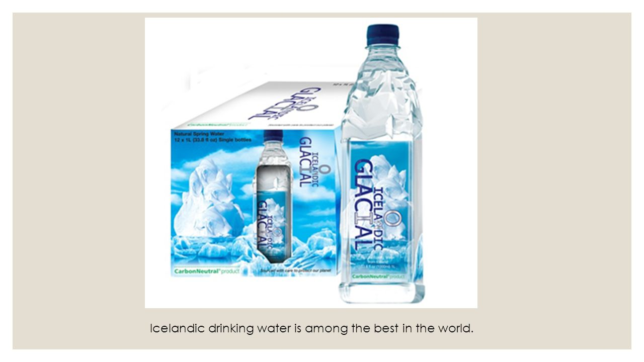Icelandic drinking water is among the best in the world.