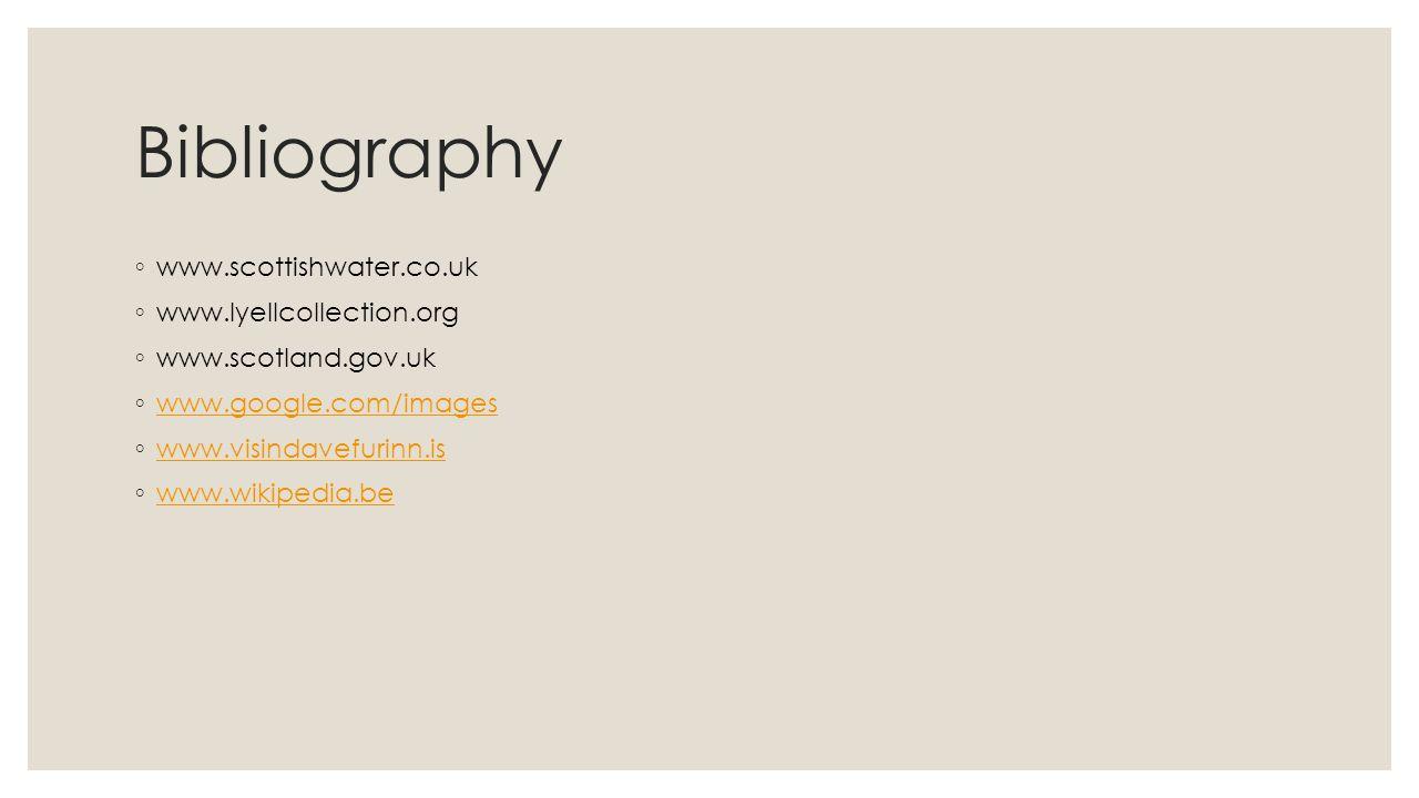 Bibliography www.scottishwater.co.uk www.lyellcollection.org