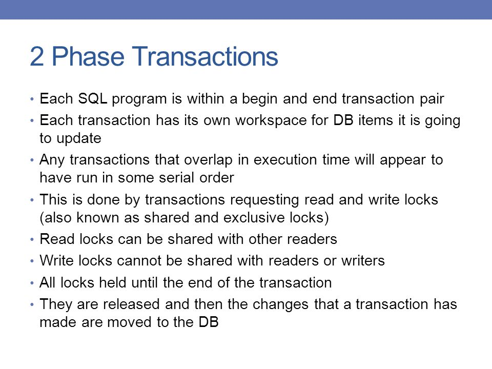 2 Phase Transactions Each SQL program is within a begin and end transaction pair.