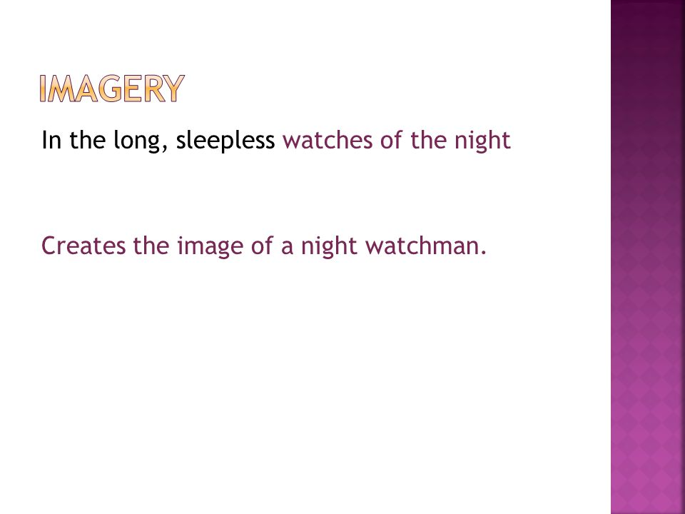 imagery In the long, sleepless watches of the night Creates the image of a night watchman.