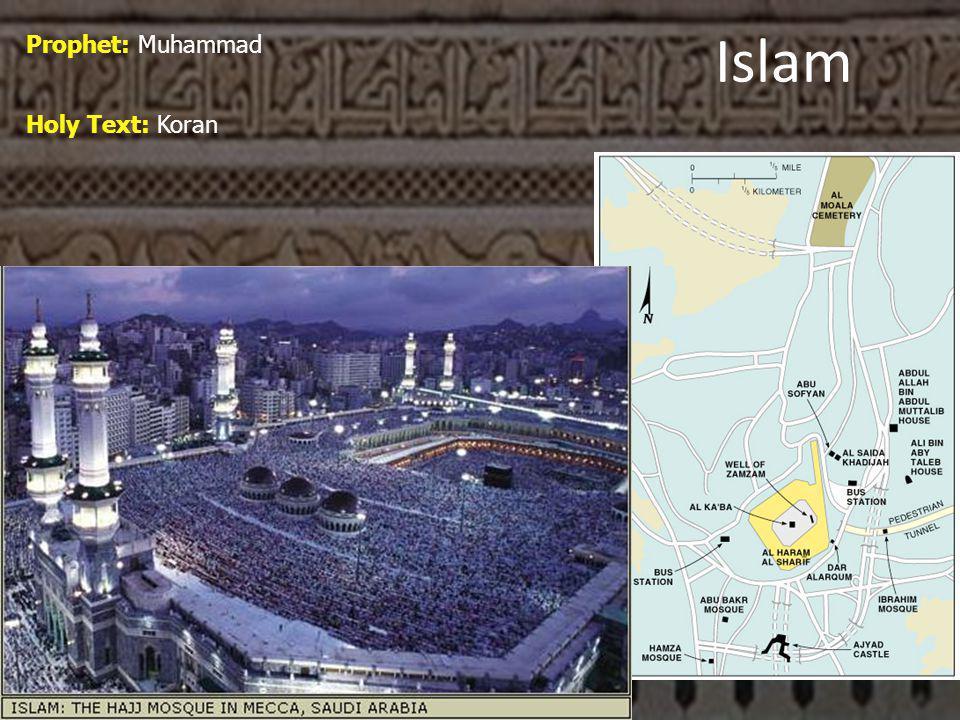 Islam Prophet: Muhammad Holy Text: Koran
