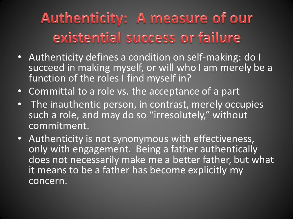 Authenticity: A measure of our existential success or failure