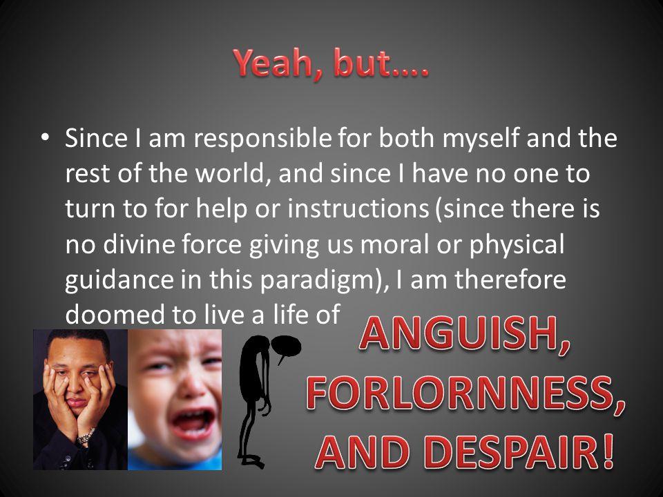 ANGUISH, FORLORNNESS, AND DESPAIR!