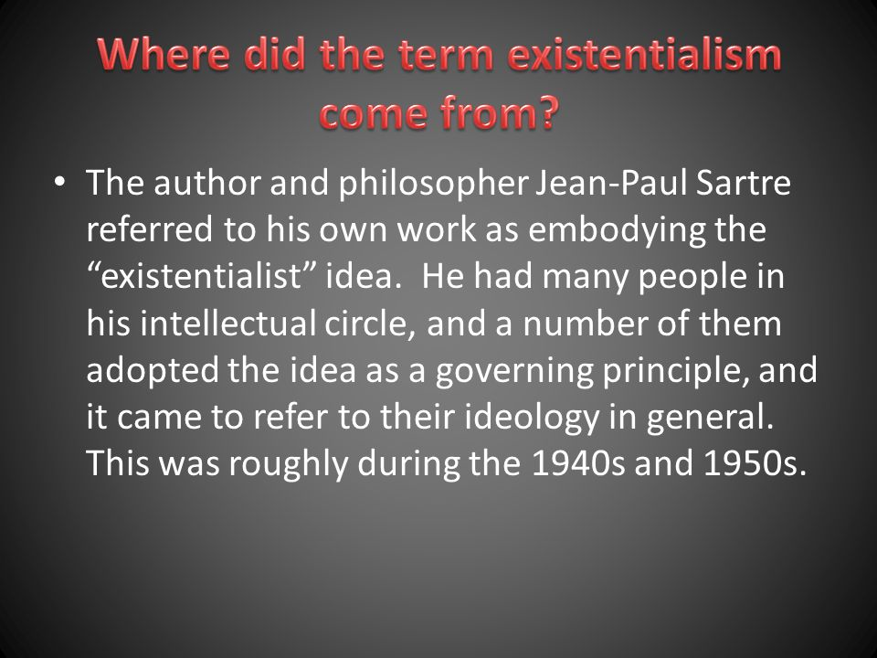 Where did the term existentialism come from