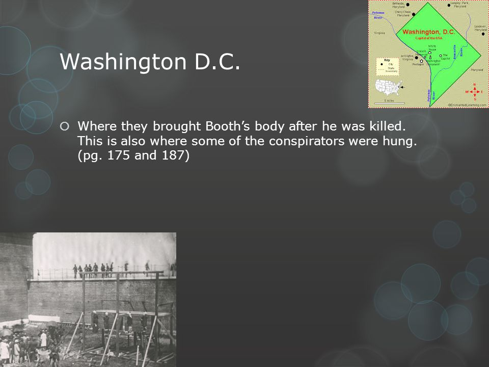 Washington D.C. Where they brought Booth's body after he was killed.