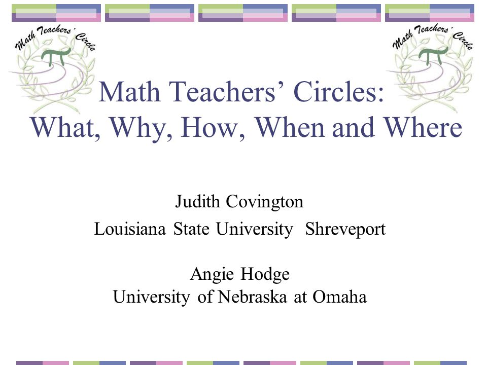 Math Teachers' Circles: What, Why, How, When and Where