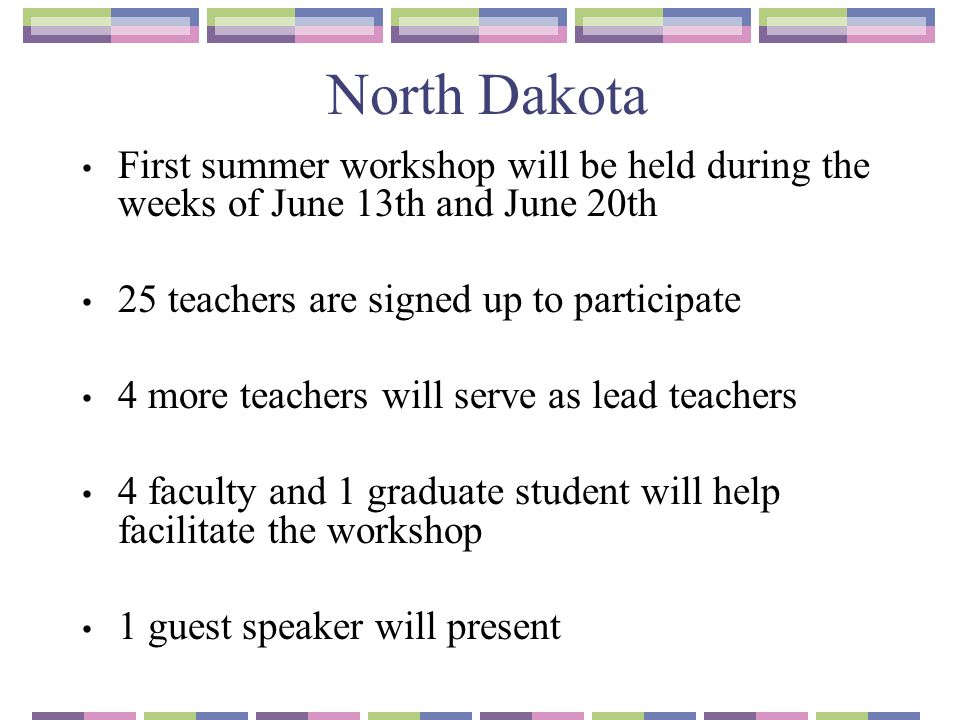 North Dakota First summer workshop will be held during the weeks of June 13th and June 20th. 25 teachers are signed up to participate.