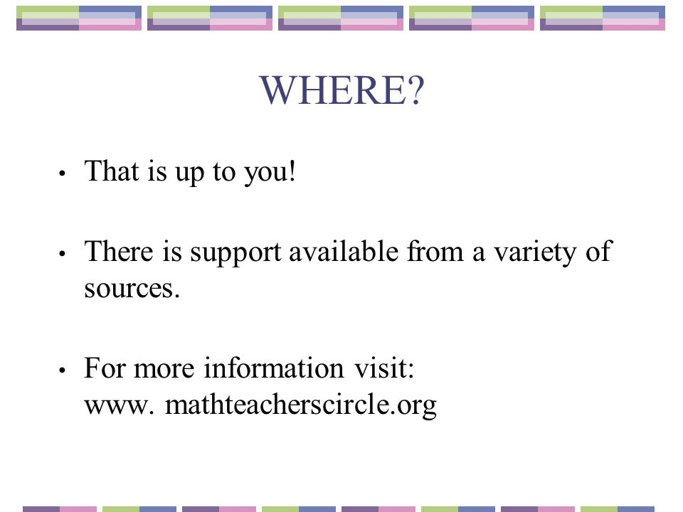 WHERE. That is up to you. There is support available from a variety of sources.