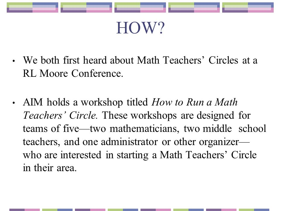 HOW We both first heard about Math Teachers' Circles at a RL Moore Conference.