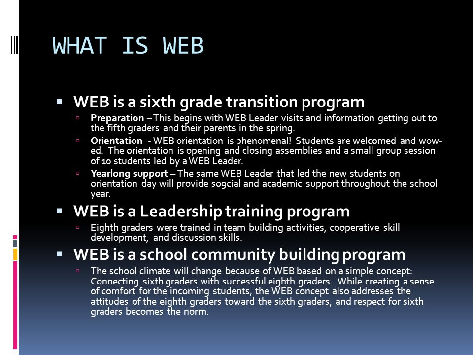 WHAT IS WEB WEB is a sixth grade transition program
