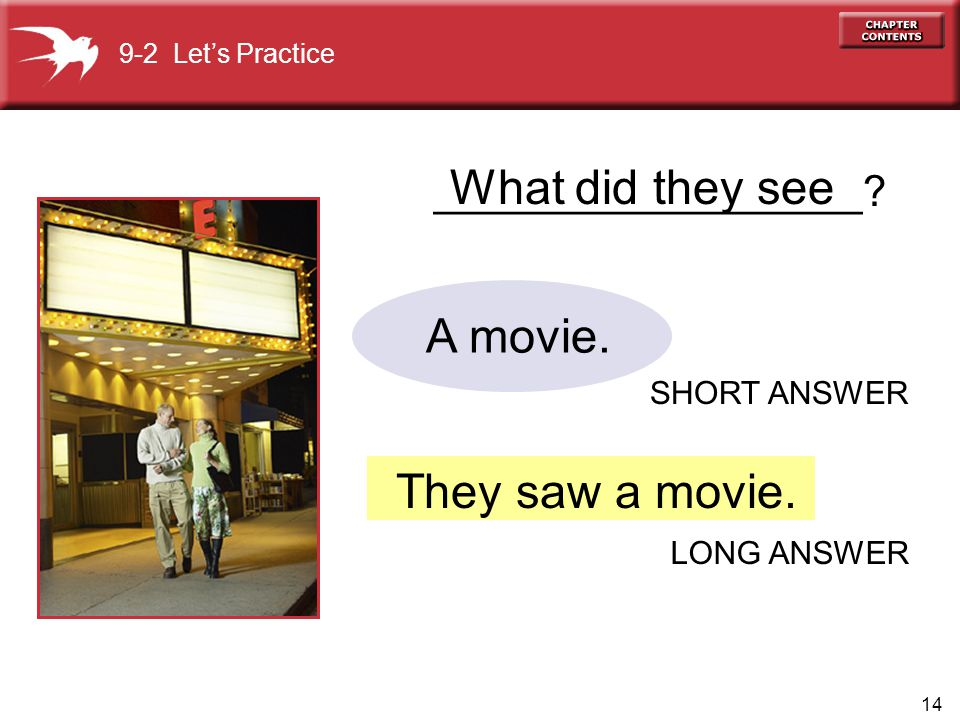 What did they see A movie. They saw a movie. __________________