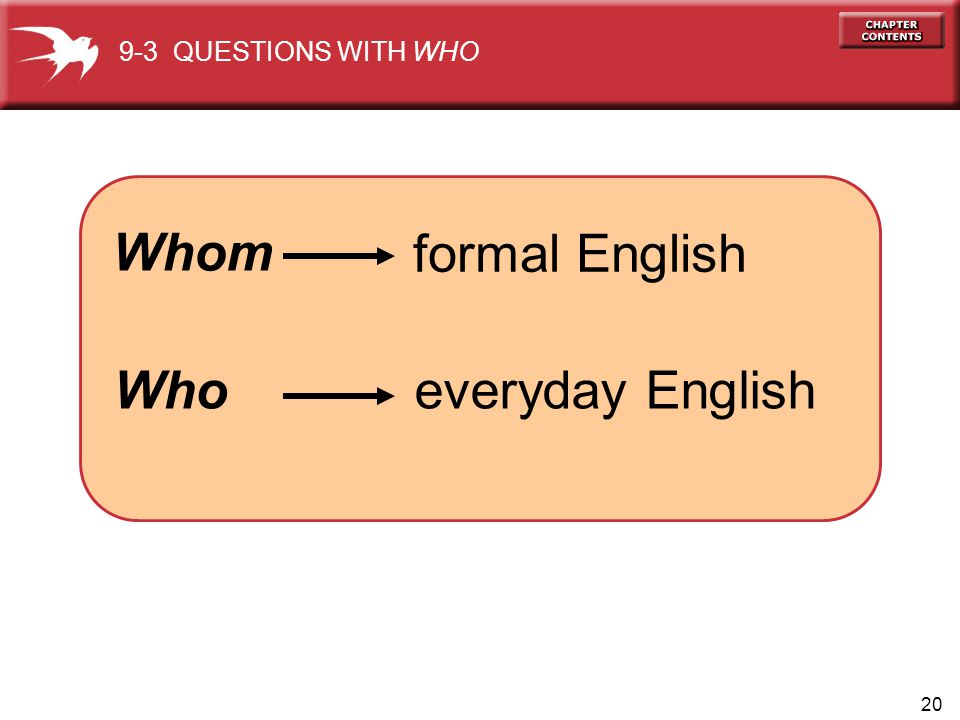 9-3 QUESTIONS WITH WHO Whom formal English Who everyday English