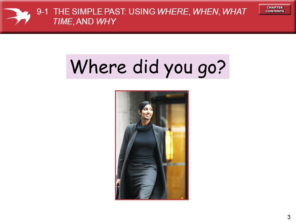 Where did you go 9-1 THE SIMPLE PAST: USING WHERE, WHEN, WHAT