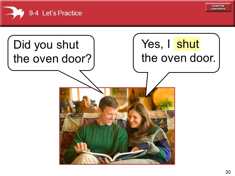 Did you shut the oven door Yes, I the oven door. shut