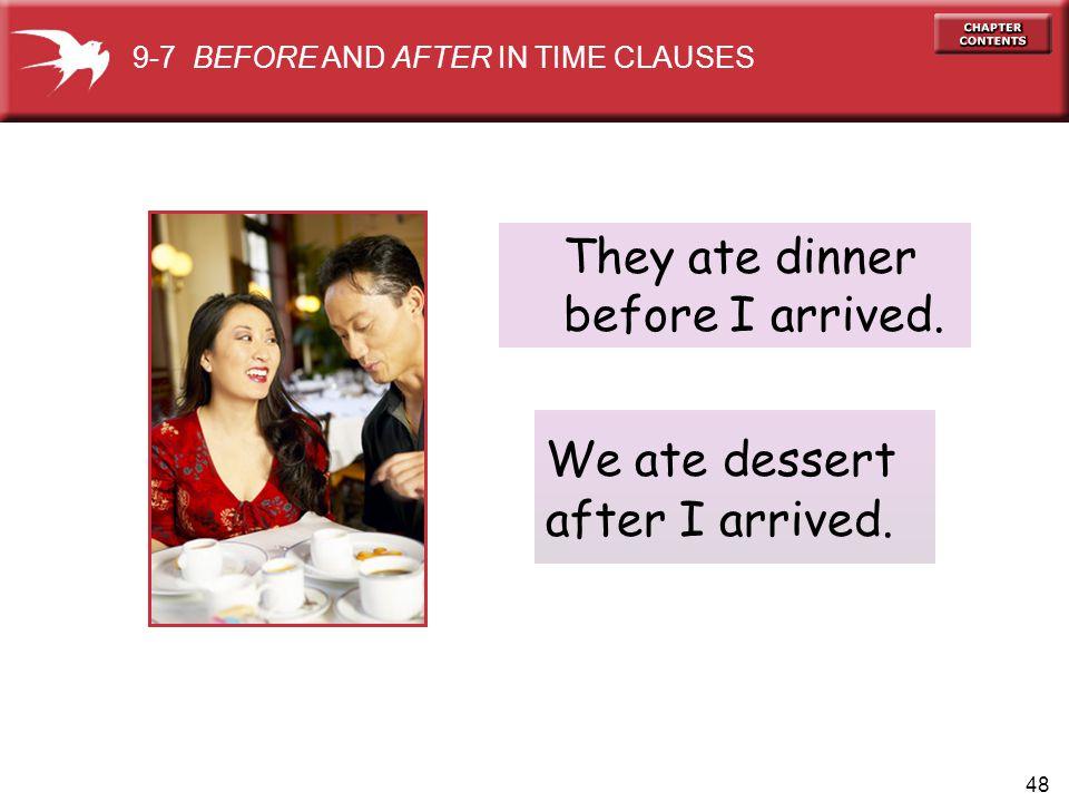 They ate dinner before I arrived. We ate dessert after I arrived.