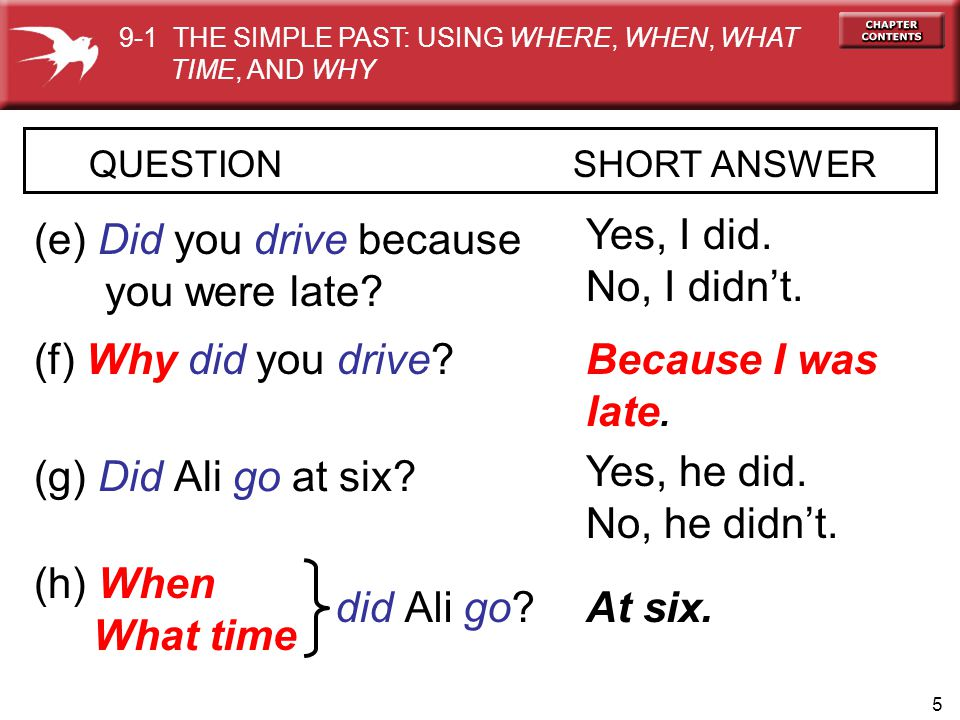 (e) Did you drive because you were late Yes, I did. No, I didn't.