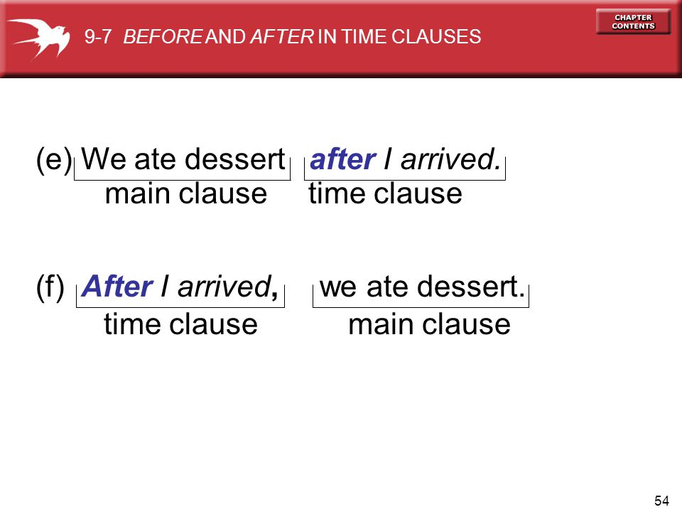 (e) We ate dessert after I arrived. main clause time clause