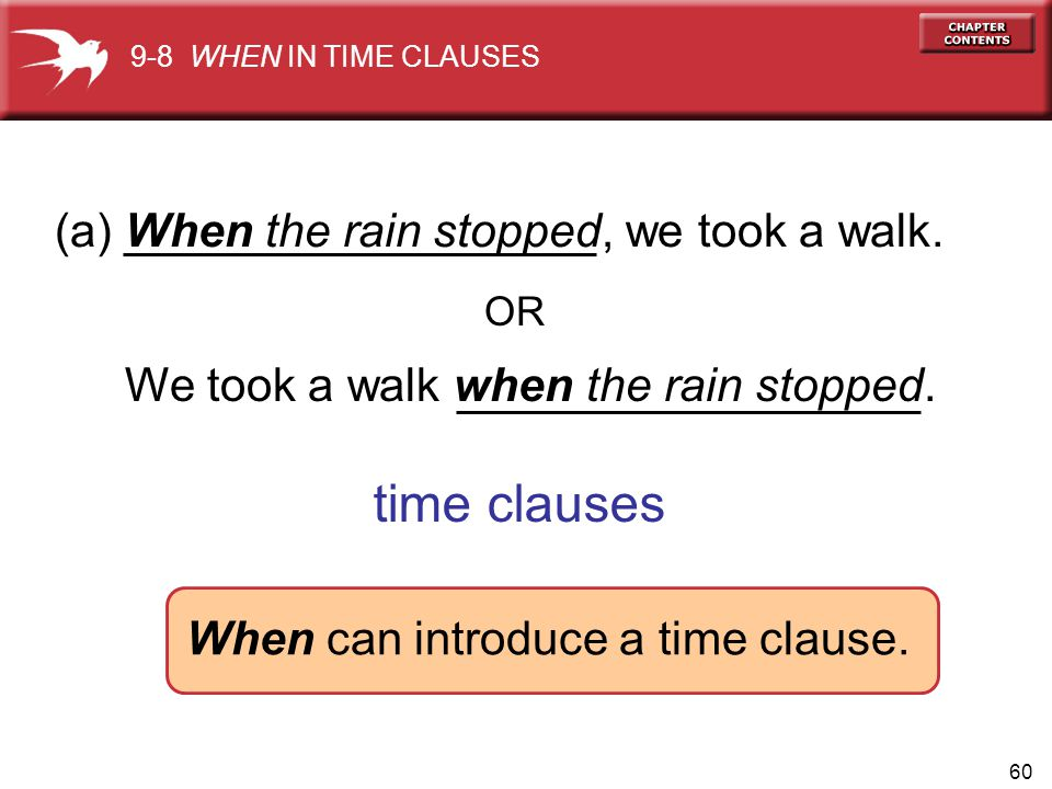 time clauses (a) When the rain stopped, we took a walk.